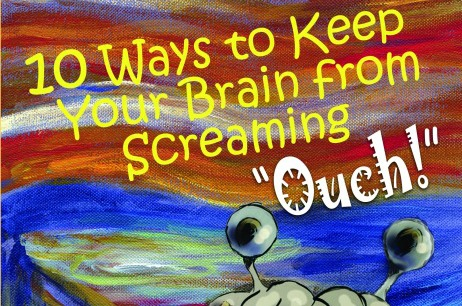 "Ten Ways to Keep Your Brain from Screaming ""OUCH!"""